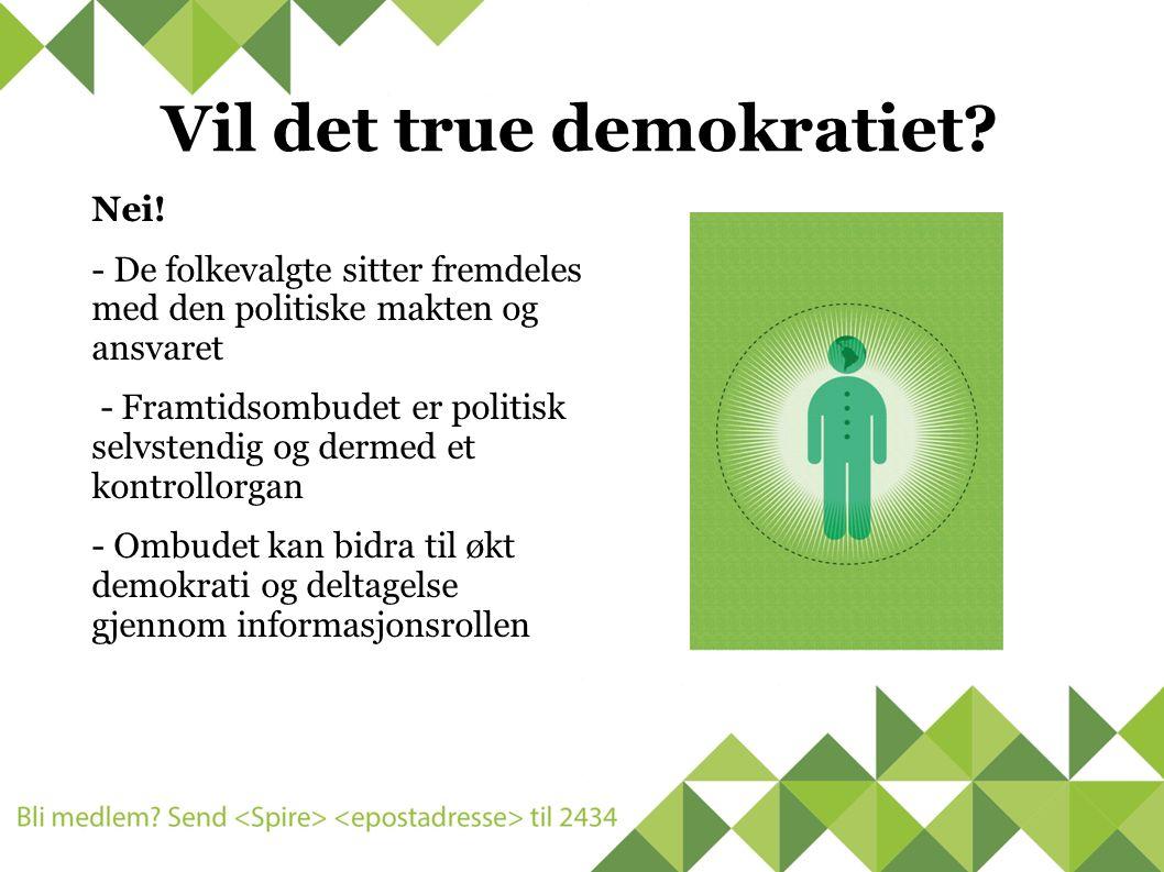 Vil det true demokratiet. Nei.