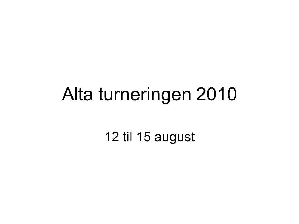 Alta turneringen 2010 12 til 15 august