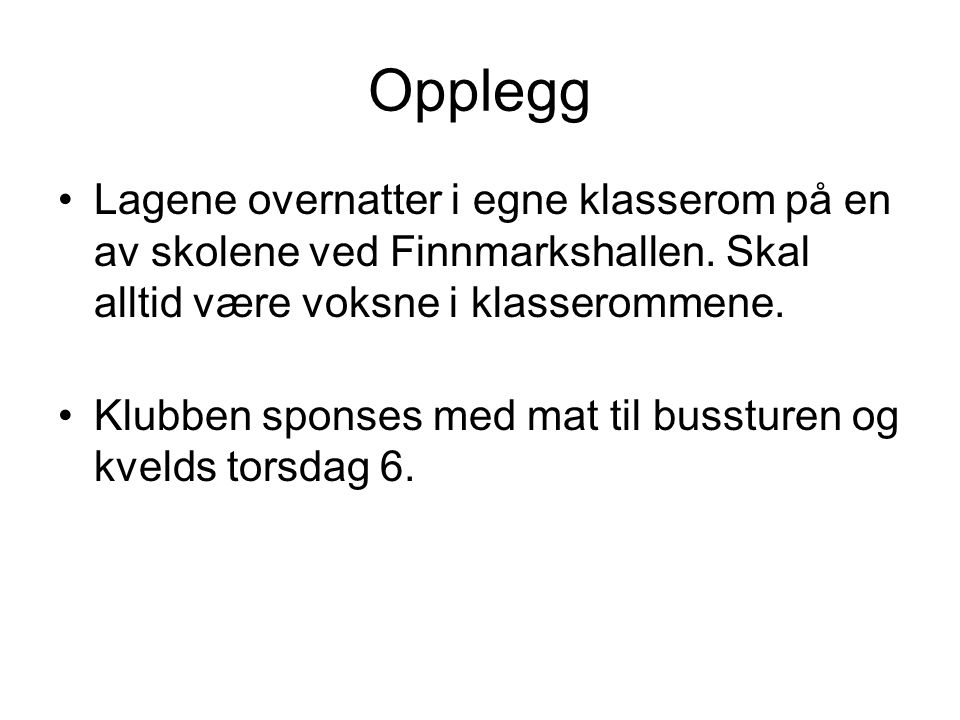 Opplegg Lagene overnatter i egne klasserom på en av skolene ved Finnmarkshallen. Skal alltid være voksne i klasserommene. Klubben sponses med mat til