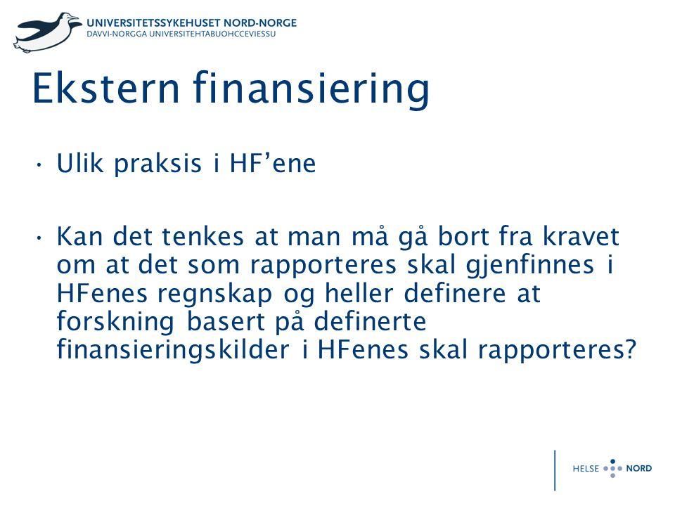 Ekstern finansiering Ulik praksis i HF'ene Kan det tenkes at man må gå bort fra kravet om at det som rapporteres skal gjenfinnes i HFenes regnskap og heller definere at forskning basert på definerte finansieringskilder i HFenes skal rapporteres?