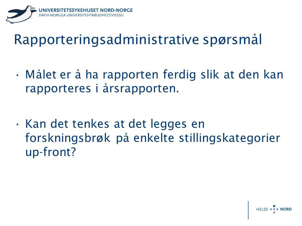 Rapporteringsadministrative spørsmål Målet er å ha rapporten ferdig slik at den kan rapporteres i årsrapporten.