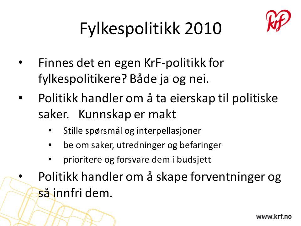 Fylkespolitikk 2010 Finnes det en egen KrF-politikk for fylkespolitikere? Både ja og nei. Politikk handler om å ta eierskap til politiske saker. Kunns