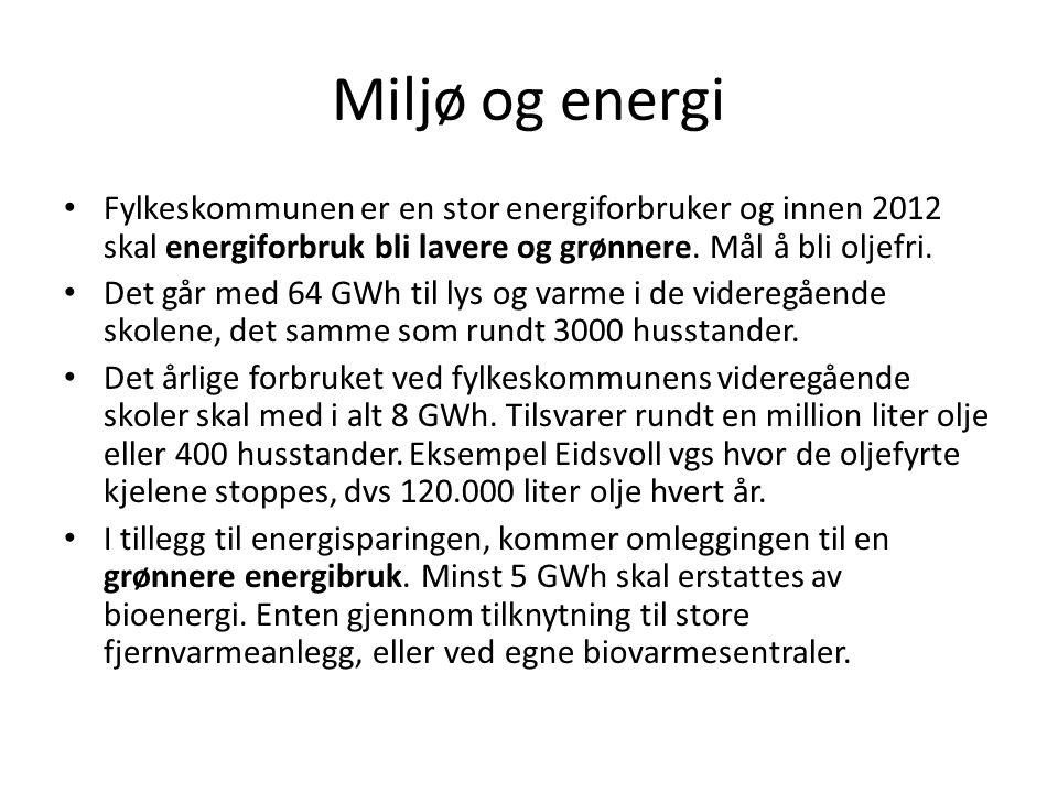Miljø og energi Fylkeskommunen er en stor energiforbruker og innen 2012 skal energiforbruk bli lavere og grønnere. Mål å bli oljefri. Det går med 64 G