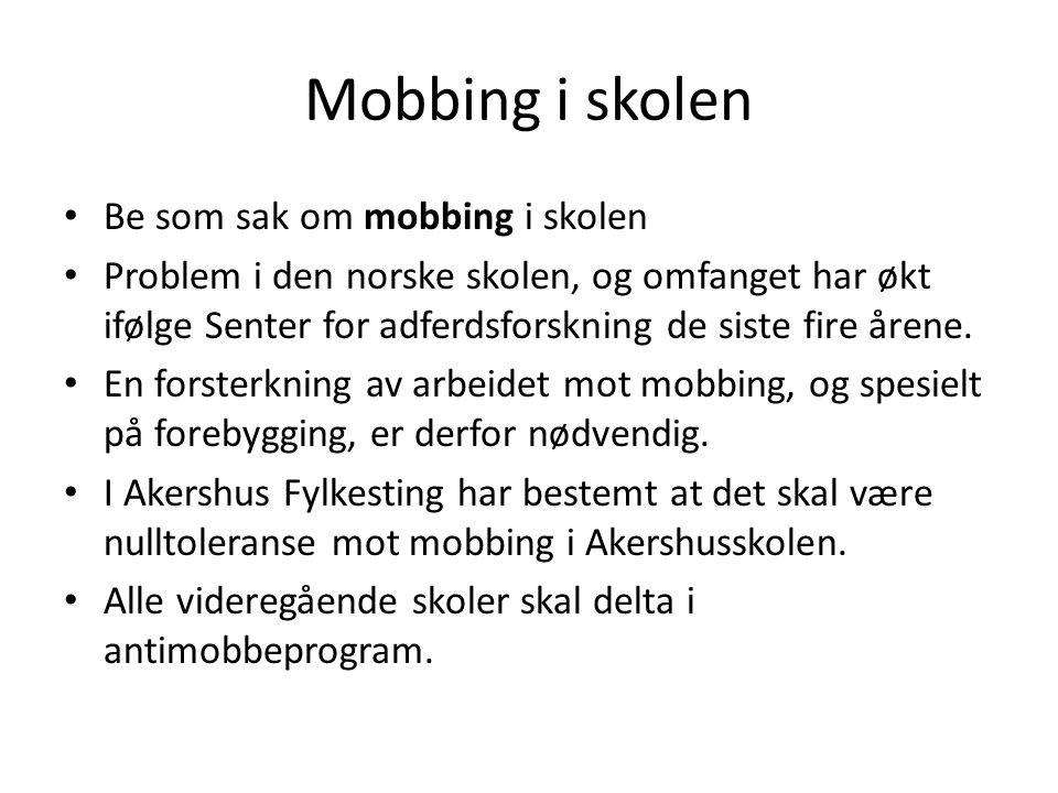 Mobbing i skolen Be som sak om mobbing i skolen Problem i den norske skolen, og omfanget har økt ifølge Senter for adferdsforskning de siste fire åren