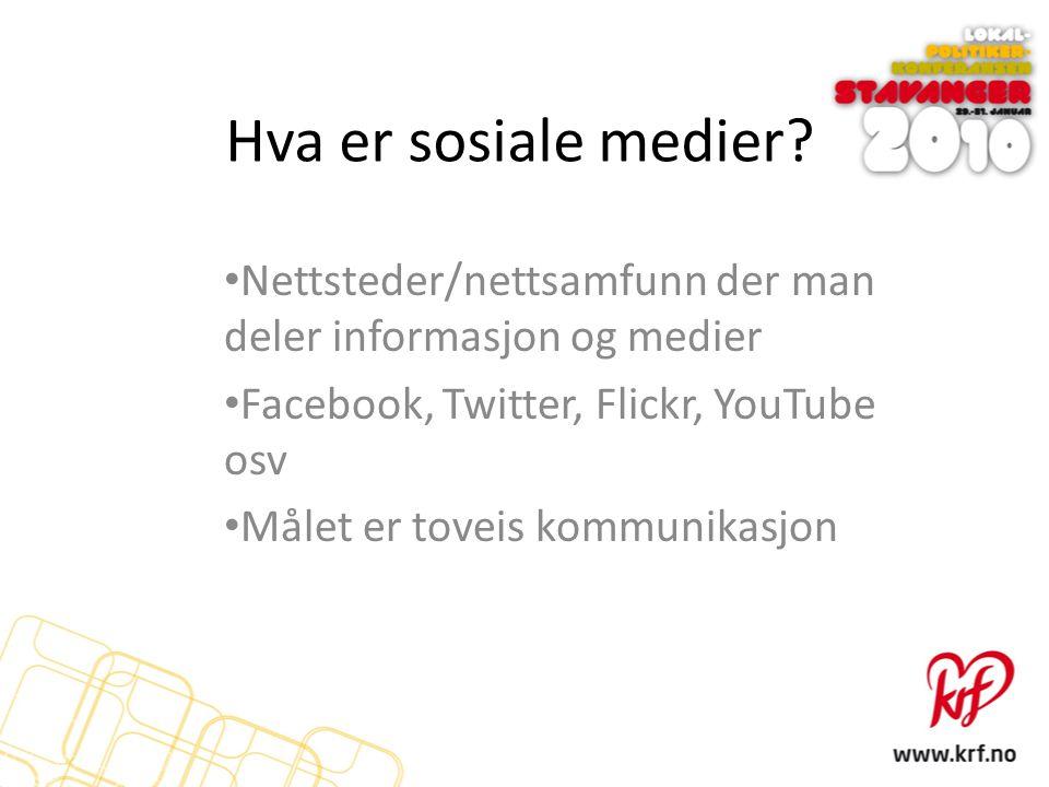 Hva er sosiale medier? Nettsteder/nettsamfunn der man deler informasjon og medier Facebook, Twitter, Flickr, YouTube osv Målet er toveis kommunikasjon