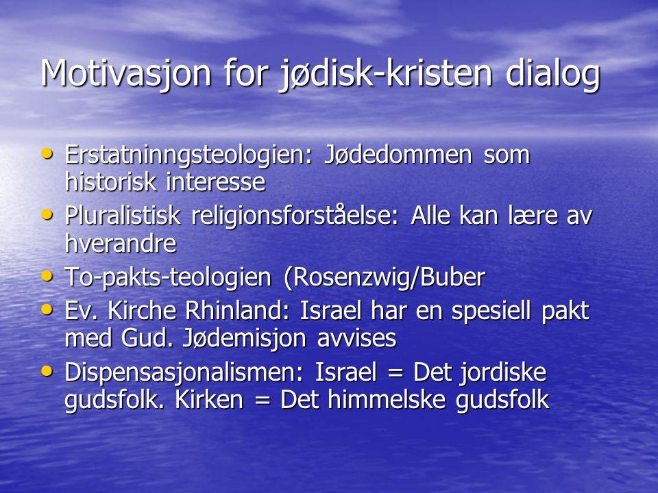 Motivasjon for jødisk-kristen dialog Erstatninngsteologien: Jødedommen som historisk interesse Erstatninngsteologien: Jødedommen som historisk interes