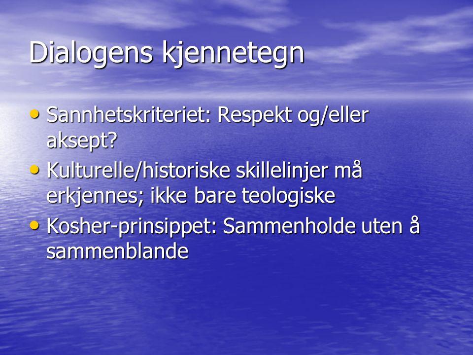 Dialogens kjennetegn Sannhetskriteriet: Respekt og/eller aksept.