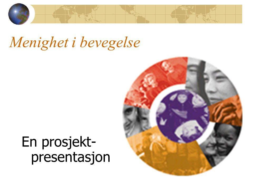 Menighet i bevegelse En prosjekt- presentasjon