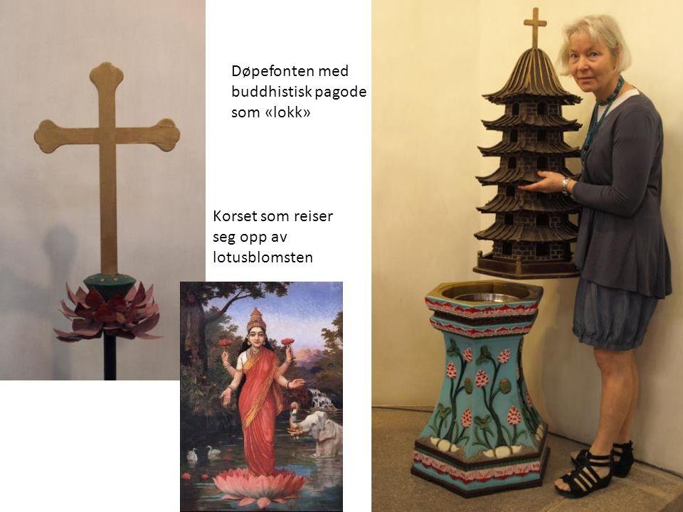 Korset som reiser seg opp av lotusblomsten Døpefonten med buddhistisk pagode som «lokk»