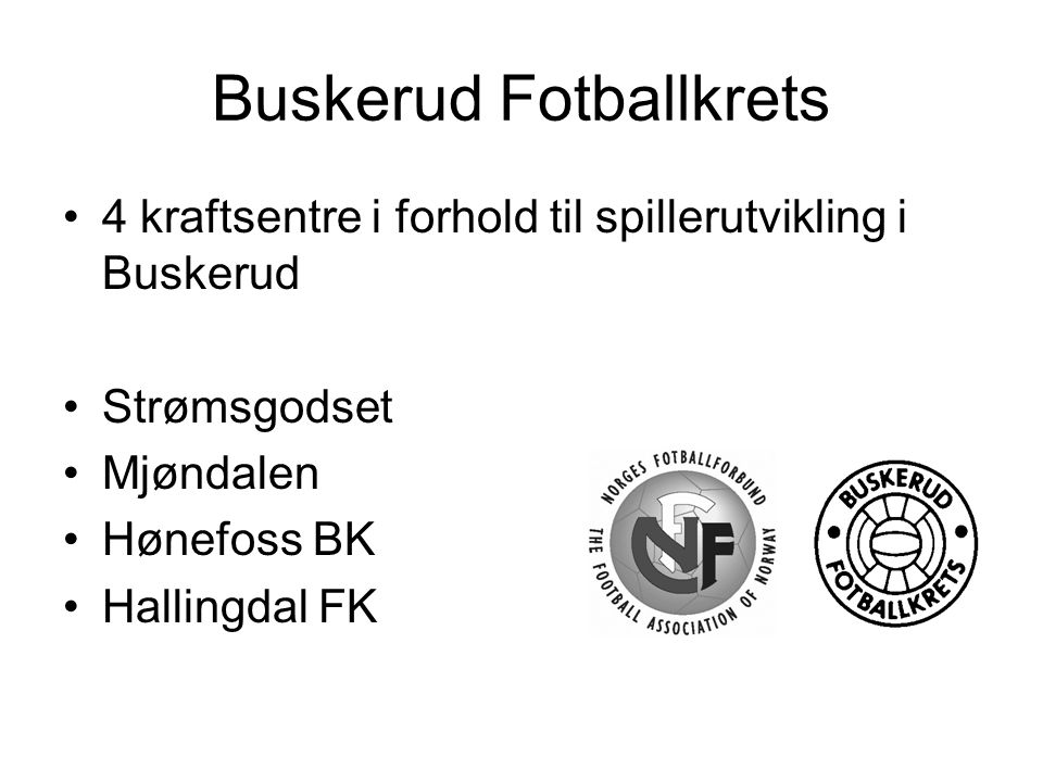 Buskerud Fotballkrets 4 kraftsentre i forhold til spillerutvikling i Buskerud Strømsgodset Mjøndalen Hønefoss BK Hallingdal FK