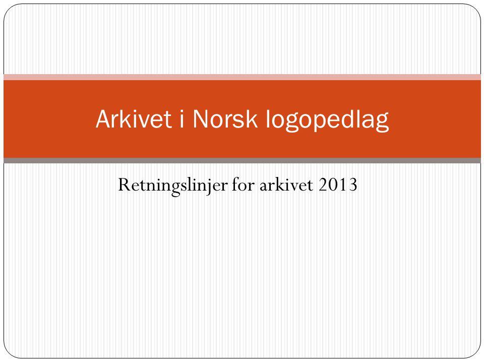 Retningslinjer for arkivet 2013 Arkivet i Norsk logopedlag