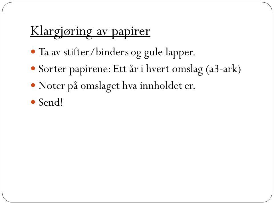 Klargjøring av papirer Ta av stifter/binders og gule lapper. Sorter papirene: Ett år i hvert omslag (a3-ark) Noter på omslaget hva innholdet er. Send!