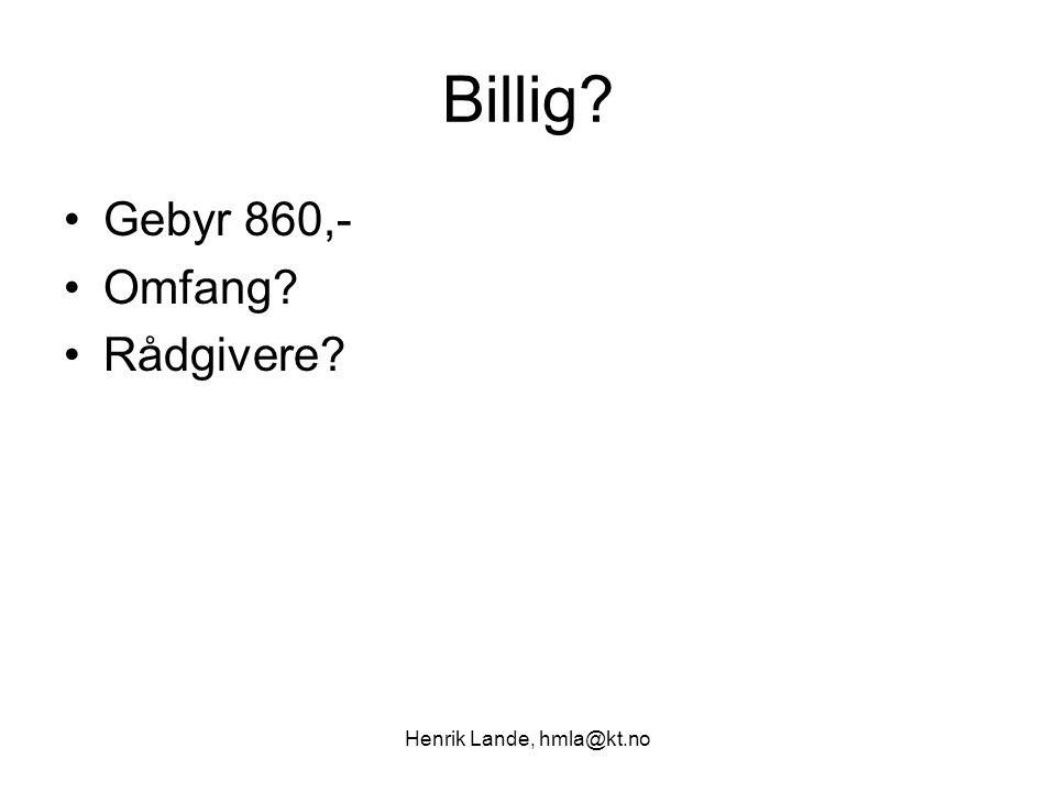 Henrik Lande, hmla@kt.no Billig? Gebyr 860,- Omfang? Rådgivere?