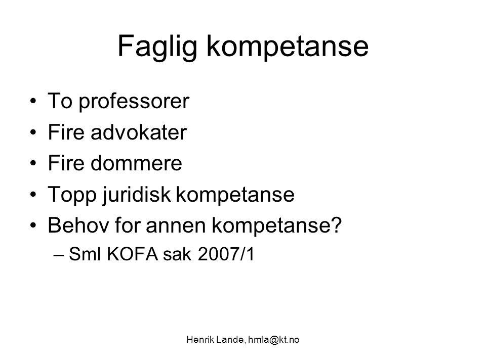 Henrik Lande, hmla@kt.no Faglig kompetanse To professorer Fire advokater Fire dommere Topp juridisk kompetanse Behov for annen kompetanse.