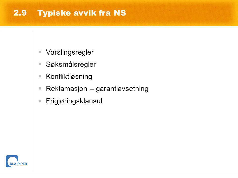 Varslingsregler  Søksmålsregler  Konfliktløsning  Reklamasjon – garantiavsetning  Frigjøringsklausul 2.9Typiske avvik fra NS