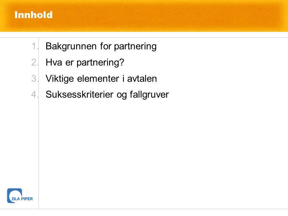 Innhold 1.Bakgrunnen for partnering 2.Hva er partnering? 3.Viktige elementer i avtalen 4.Suksesskriterier og fallgruver