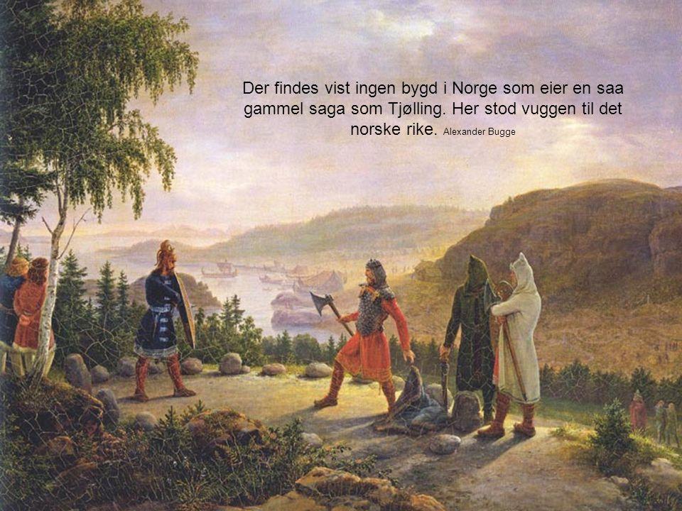 Der findes vist ingen bygd i Norge som eier en saa gammel saga som Tjølling. Her stod vuggen til det norske rike. Alexander Bugge