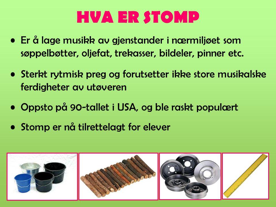 HVA ER STOMP Er å lage musikk av gjenstander i nærmiljøet som søppelbøtter, oljefat, trekasser, bildeler, pinner etc. Sterkt rytmisk preg og forutsett