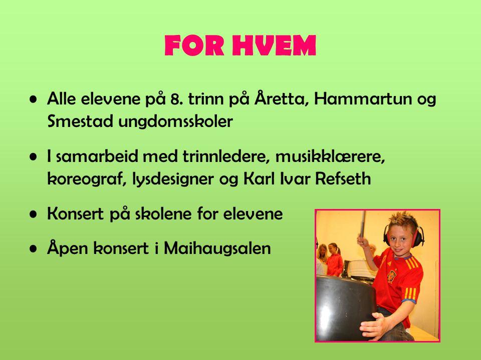 FOR HVEM Alle elevene på 8. trinn på Åretta, Hammartun og Smestad ungdomsskoler I samarbeid med trinnledere, musikklærere, koreograf, lysdesigner og K