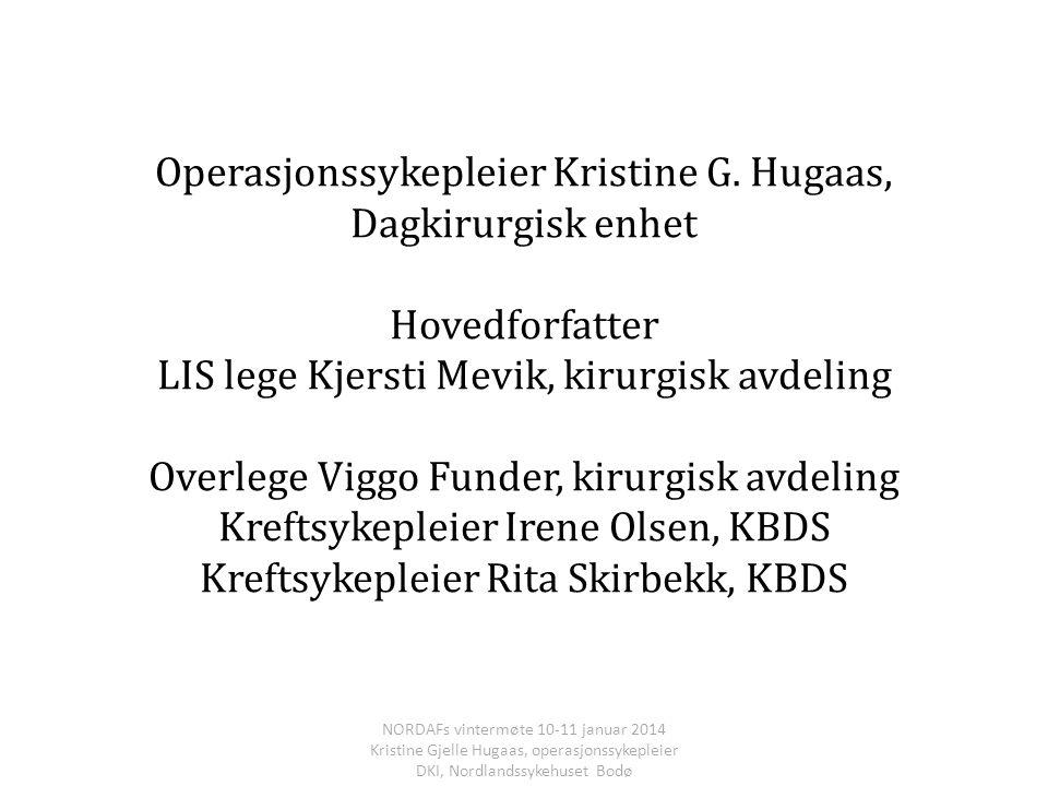 Operasjonssykepleier Kristine G. Hugaas, Dagkirurgisk enhet Hovedforfatter LIS lege Kjersti Mevik, kirurgisk avdeling Overlege Viggo Funder, kirurgisk