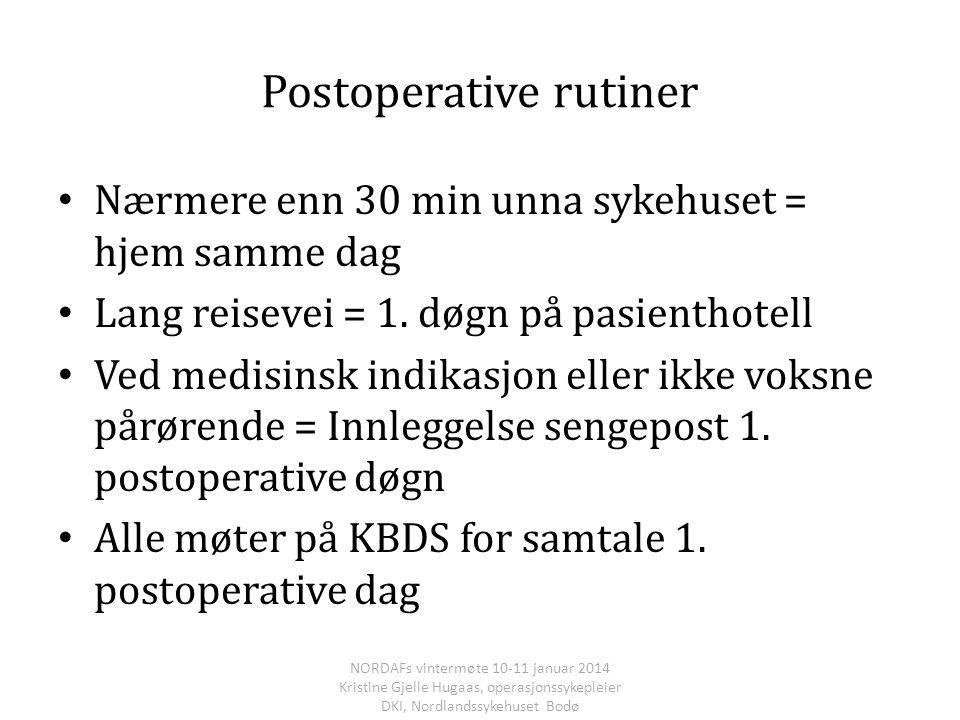 Postoperative rutiner Nærmere enn 30 min unna sykehuset = hjem samme dag Lang reisevei = 1. døgn på pasienthotell Ved medisinsk indikasjon eller ikke
