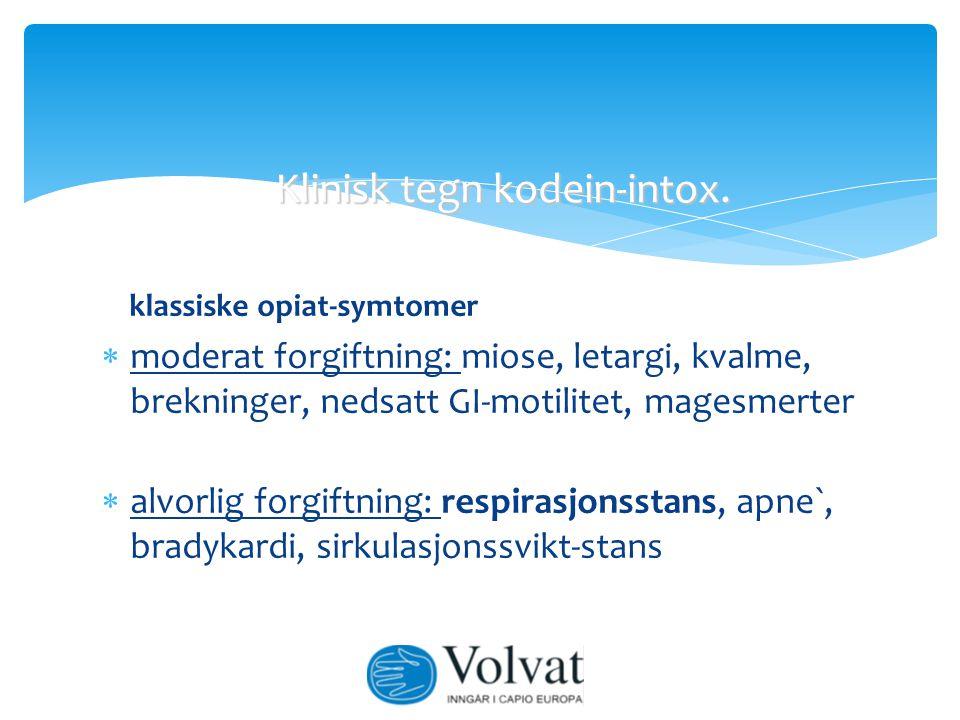 klassiske opiat-symtomer  moderat forgiftning: miose, letargi, kvalme, brekninger, nedsatt GI-motilitet, magesmerter  alvorlig forgiftning: respiras