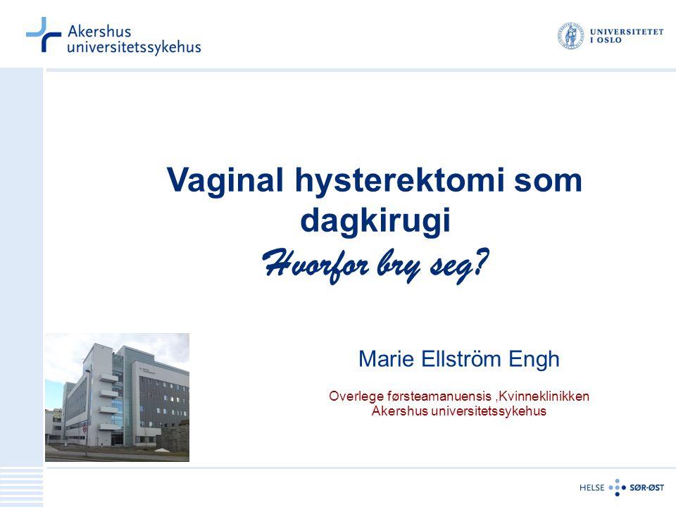 Vaginal hysterektomi som dagkirugi Hvorfor bry seg.