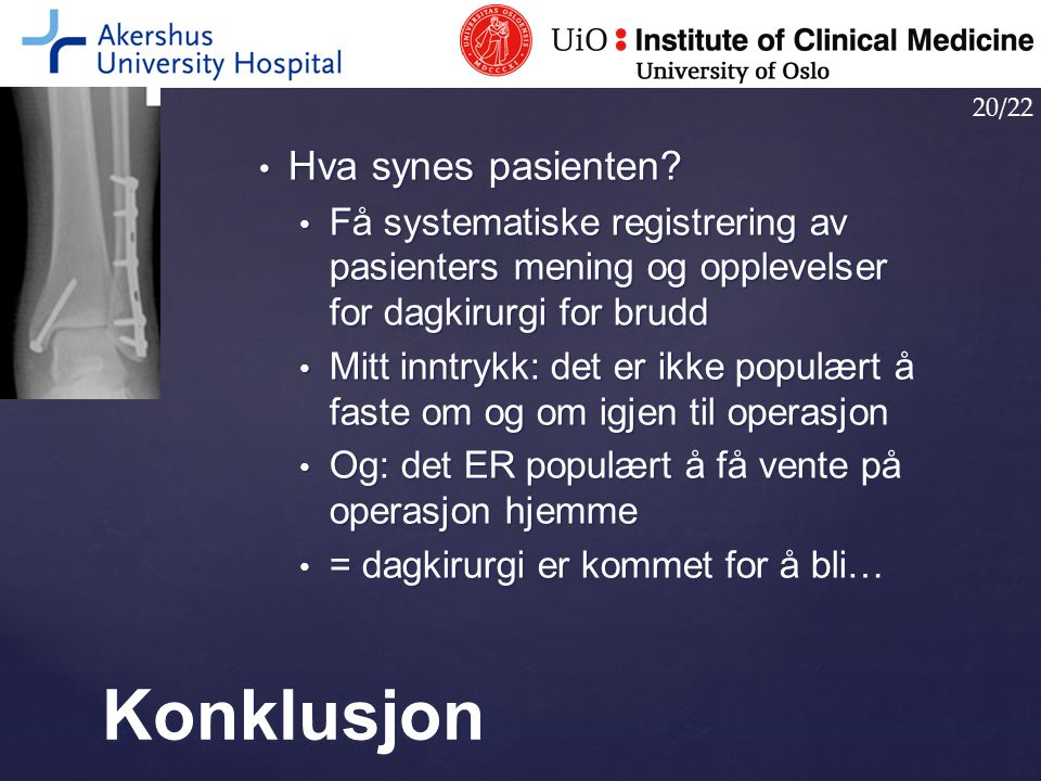 Hva synes pasienten? Hva synes pasienten? Få systematiske registrering av pasienters mening og opplevelser for dagkirurgi for brudd Få systematiske re