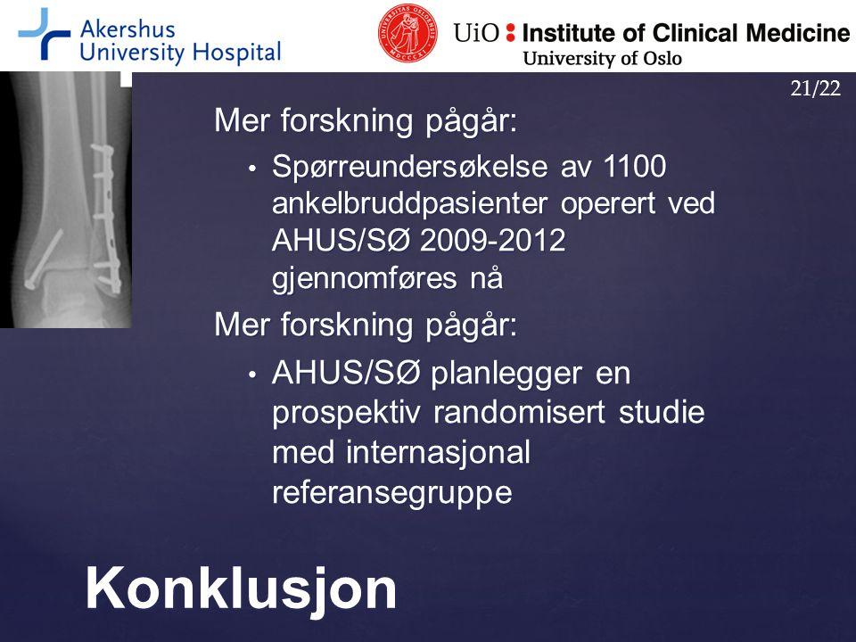Mer forskning pågår: Spørreundersøkelse av 1100 ankelbruddpasienter operert ved AHUS/SØ 2009-2012 gjennomføres nå Spørreundersøkelse av 1100 ankelbrud