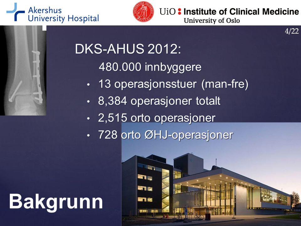DKS-AHUS 2012: 480.000 innbyggere 13 operasjonsstuer (man-fre) 13 operasjonsstuer (man-fre) 8,384 operasjoner totalt 8,384 operasjoner totalt 2,515 or
