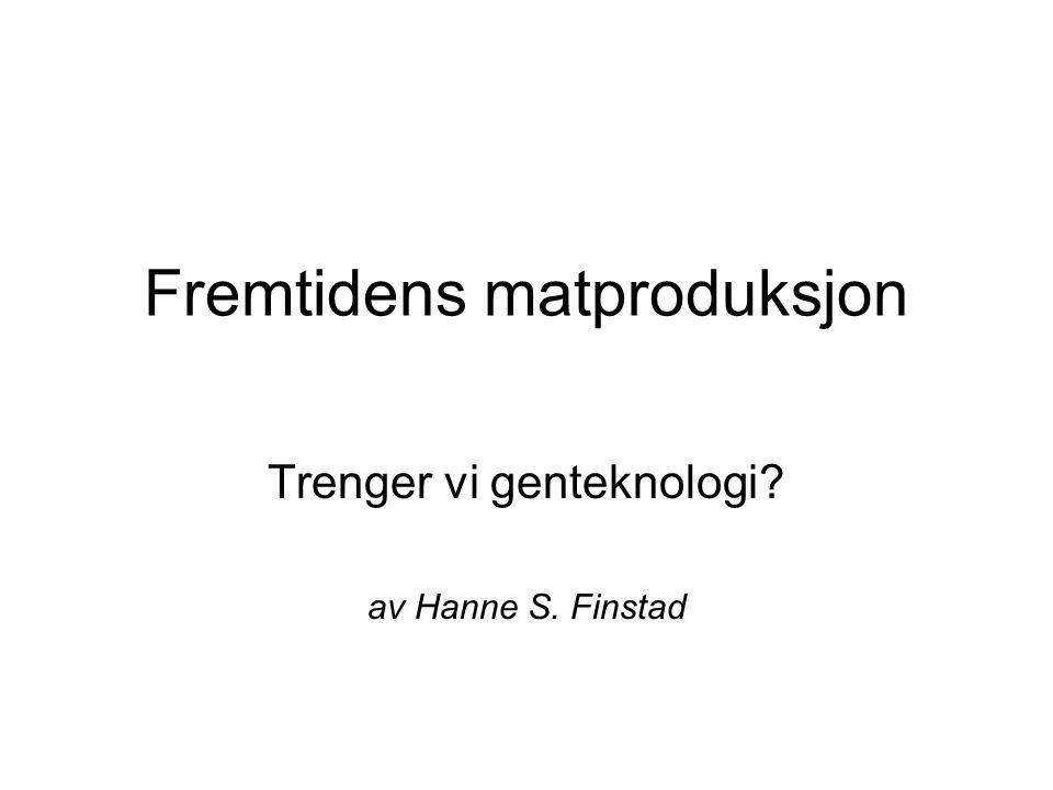 Fremtidens matproduksjon Trenger vi genteknologi? av Hanne S. Finstad
