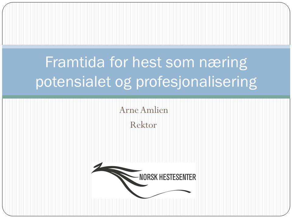 Arne Amlien Rektor Framtida for hest som næring potensialet og profesjonalisering