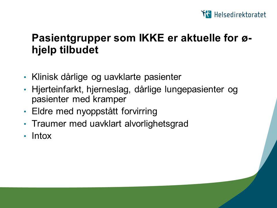 Pasientgrupper som IKKE er aktuelle for ø- hjelp tilbudet Klinisk dårlige og uavklarte pasienter Hjerteinfarkt, hjerneslag, dårlige lungepasienter og