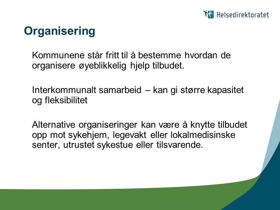Organisering Kommunene står fritt til å bestemme hvordan de organisere øyeblikkelig hjelp tilbudet. Interkommunalt samarbeid – kan gi større kapasitet