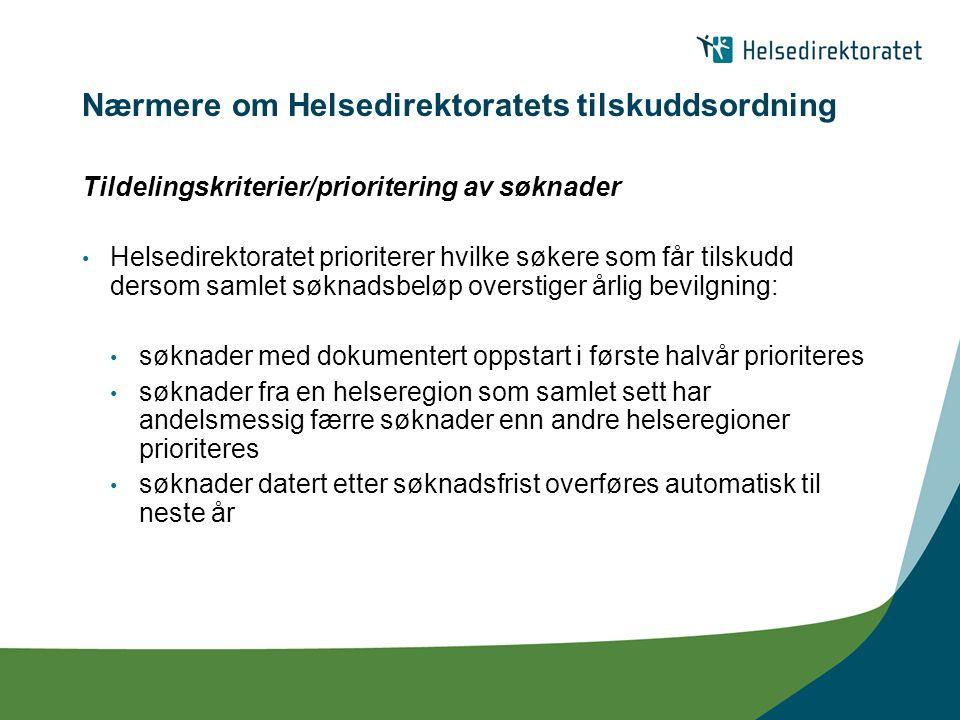 Nærmere om Helsedirektoratets tilskuddsordning Tildelingskriterier/prioritering av søknader Helsedirektoratet prioriterer hvilke søkere som får tilsku
