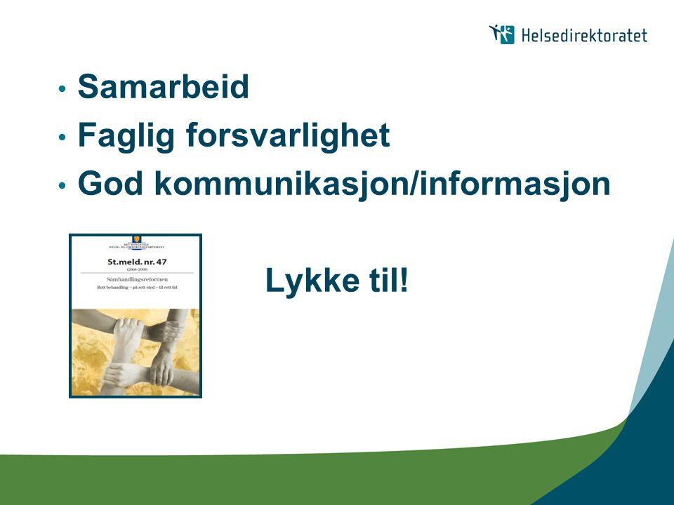 Samarbeid Faglig forsvarlighet God kommunikasjon/informasjon Lykke til!