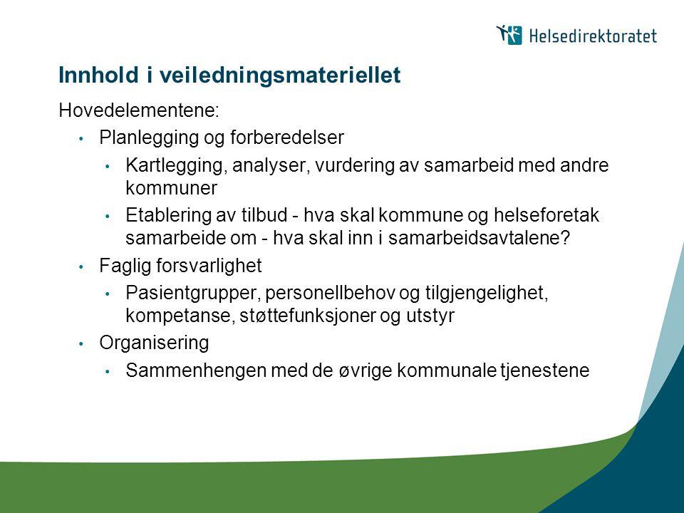 Innhold i veiledningsmateriellet Hovedelementene: Planlegging og forberedelser Kartlegging, analyser, vurdering av samarbeid med andre kommuner Etable