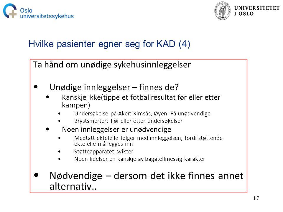 17 Hvilke pasienter egner seg for KAD (4) Ta hånd om unødige sykehusinnleggelser Unødige innleggelser – finnes de.