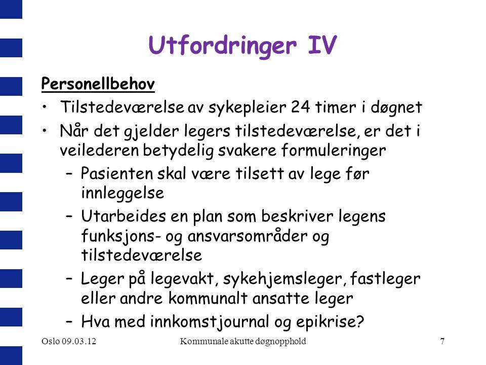 Oslo 09.03.12Kommunale akutte døgnopphold8 Pasientkategorier I Viktig å fastslå hvem som overhode ikke skal inn i en kommunal døgninstitusjon.