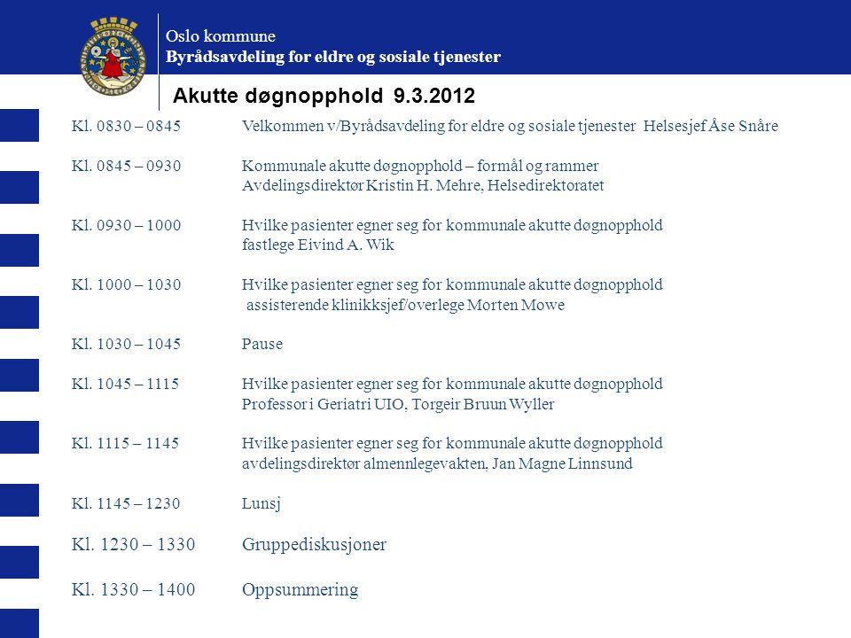 Oslo kommune Byrådsavdeling for eldre og sosiale tjenester Kl. 0830 – 0845Velkommen v/Byrådsavdeling for eldre og sosiale tjenester Helsesjef Åse Snår