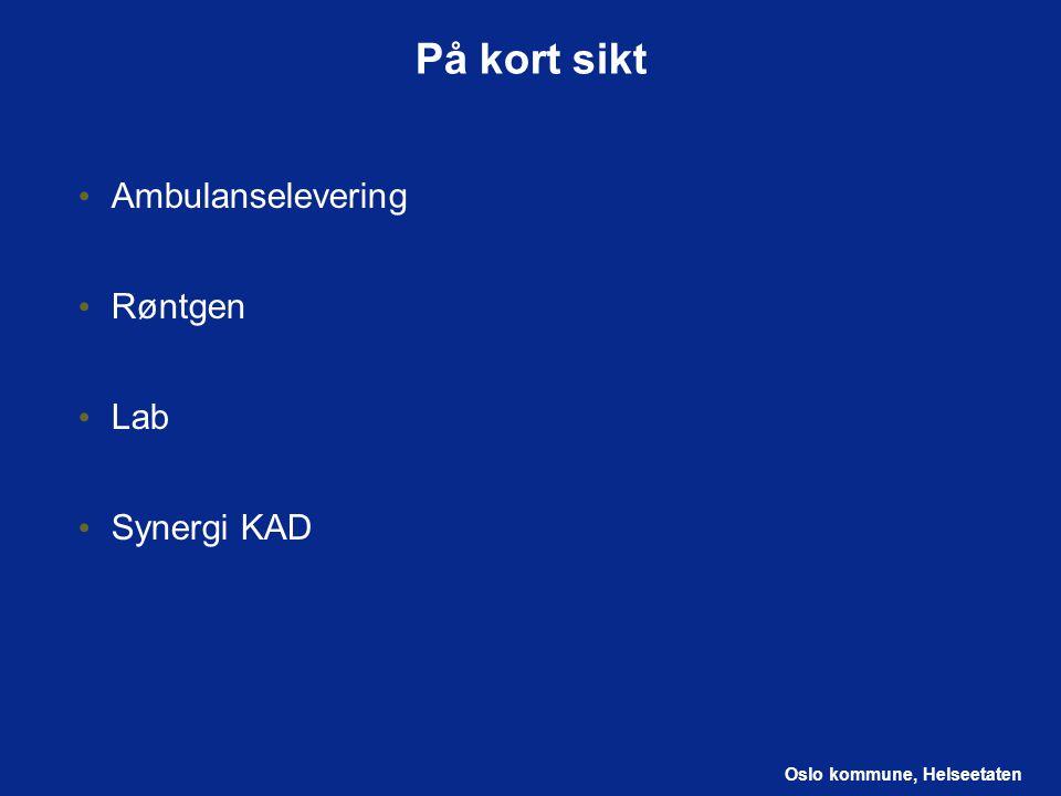 Oslo kommune, Helseetaten På kort sikt Ambulanselevering Røntgen Lab Synergi KAD