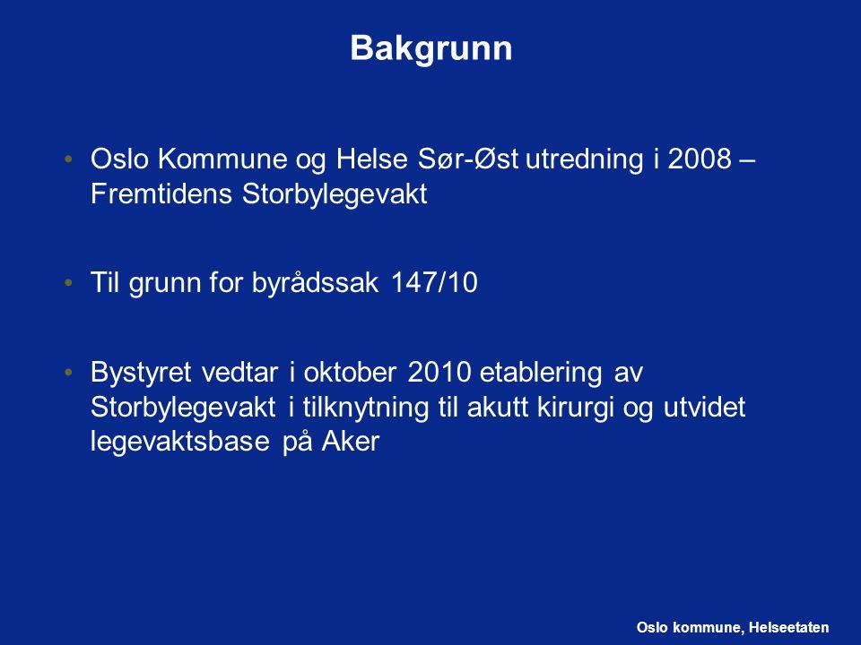 Oslo kommune, Helseetaten Bakgrunn Oslo Kommune og Helse Sør-Øst utredning i 2008 – Fremtidens Storbylegevakt Til grunn for byrådssak 147/10 Bystyret