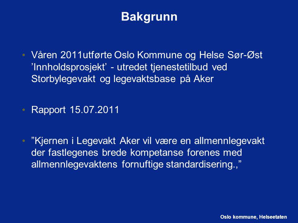 Oslo kommune, Helseetaten Bakgrunn Våren 2011utførte Oslo Kommune og Helse Sør-Øst 'Innholdsprosjekt' - utredet tjenestetilbud ved Storbylegevakt og l