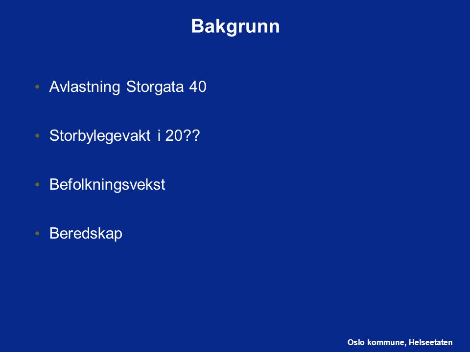 Oslo kommune, Helseetaten Bakgrunn Avlastning Storgata 40 Storbylegevakt i 20?? Befolkningsvekst Beredskap