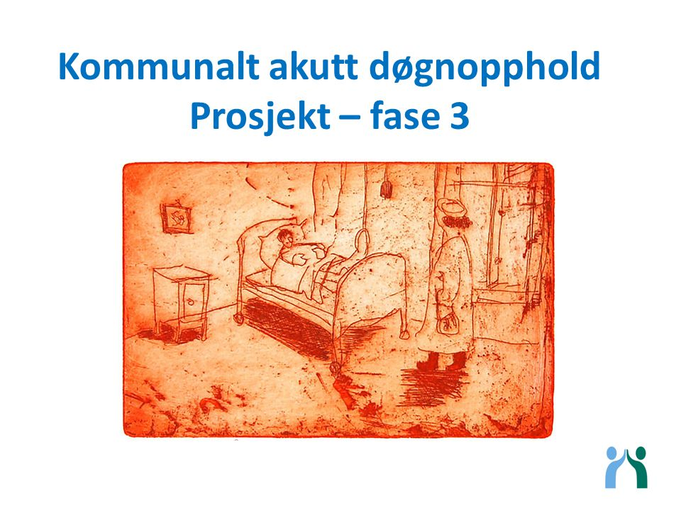 Kommunalt akutt døgnopphold Prosjekt – fase 3