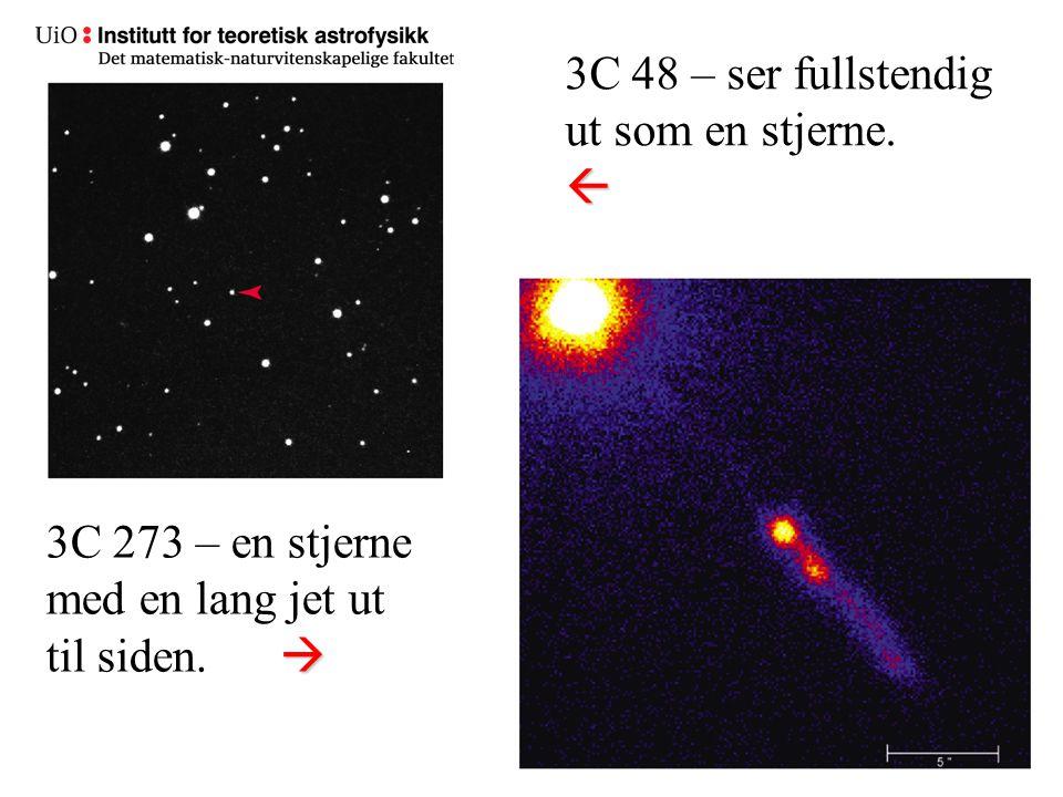 15 3C 48 – ser fullstendig ut som en stjerne. 3C 273 – en stjerne med en lang jet ut  til siden. 