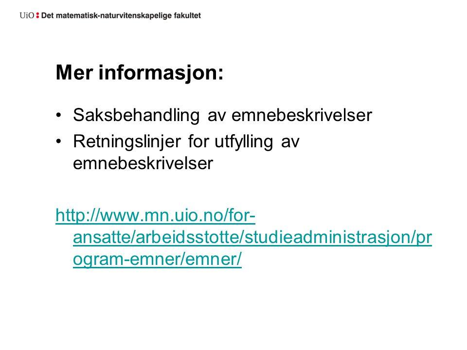 Mer informasjon: Saksbehandling av emnebeskrivelser Retningslinjer for utfylling av emnebeskrivelser http://www.mn.uio.no/for- ansatte/arbeidsstotte/studieadministrasjon/pr ogram-emner/emner/