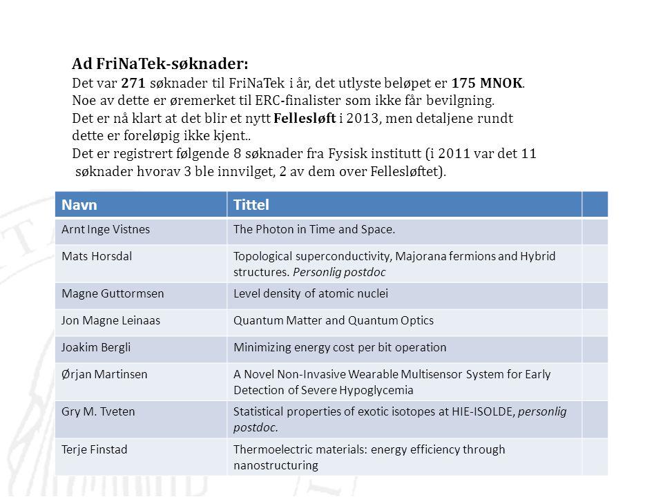 Ad FriNaTek-søknader: Det var 271 søknader til FriNaTek i år, det utlyste beløpet er 175 MNOK. Noe av dette er øremerket til ERC-finalister som ikke f