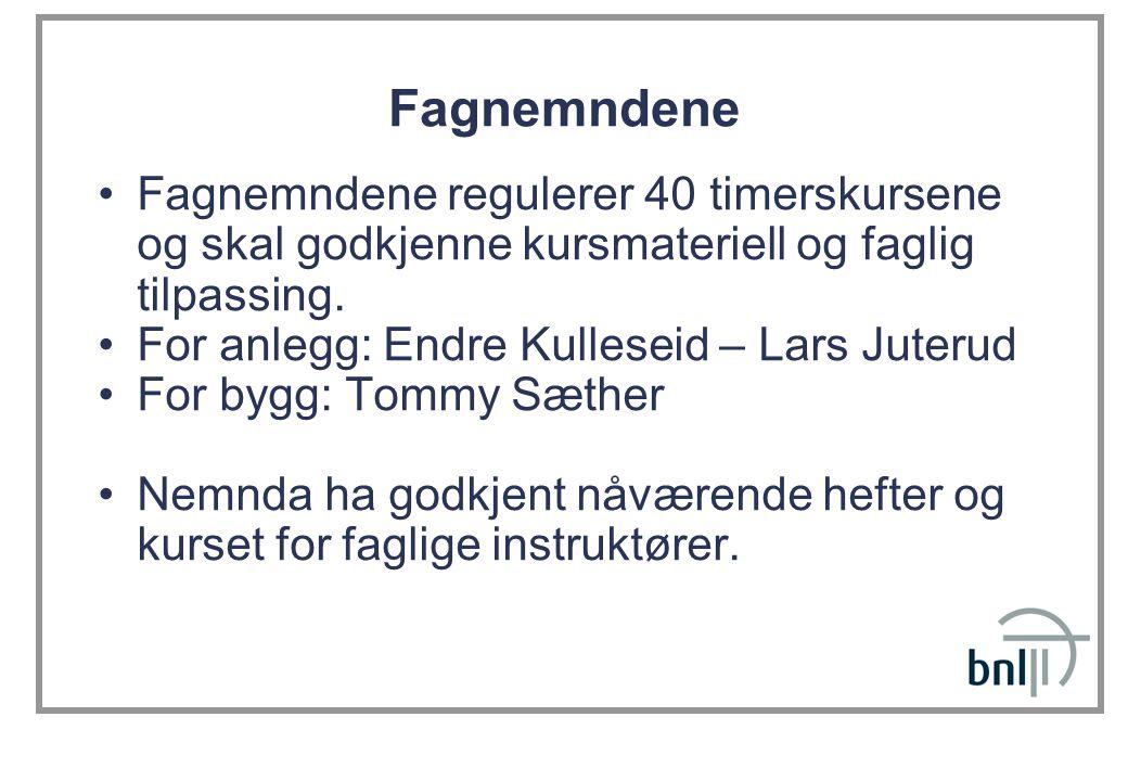 Fagnemndene Fagnemndene regulerer 40 timerskursene og skal godkjenne kursmateriell og faglig tilpassing. For anlegg: Endre Kulleseid – Lars Juterud Fo
