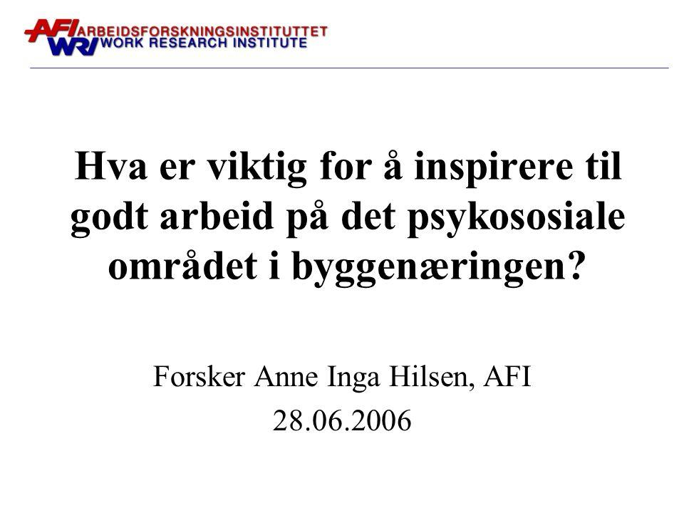 Hva er viktig for å inspirere til godt arbeid på det psykososiale området i byggenæringen? Forsker Anne Inga Hilsen, AFI 28.06.2006